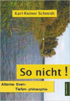 """""""So nicht! Alterna-tiven Tiefen-philosophie"""" von Karl-Reiner Schmidt"""
