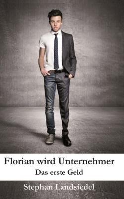 """""""Florian wird Unternehmer - Das erste Geld"""" von Stephan Landsiedel"""