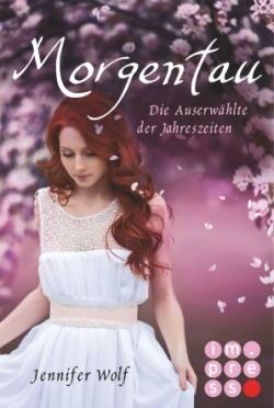 """""""Morgentau – Die Auserwählte der Jahreszeiten"""" von Jennifer Wolf"""