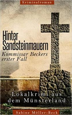 """""""Hinter Sandsteinmauern - Kommissar Beckers erster Fall"""" von Sabine Möller-Beck"""