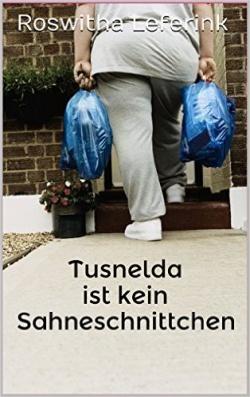 """""""Tusnelda ist kein Sahneschnittchen"""" von Roswitha Leferink"""