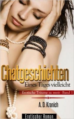 """""""Chatgeschichten - Erotische Träume zu zweit: Eines Tages vielleicht"""" von A. D. Kranich"""
