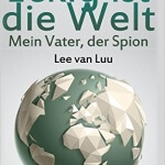 """""""Eckig ist die Welt: Mein Vater, der Spion"""" von Lee van Luu"""