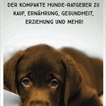 """""""Ich liebe Hunde: Der kompakte Hunde-Ratgeber zu Kauf, Ernährung, Gesundheit, Erziehung und mehr!"""" von Selina Janke"""