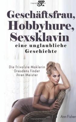 Geschäftsfrau, Hobbyhure, Sexsklavin - eine unglaubliche Geschichte von Ann Fisher