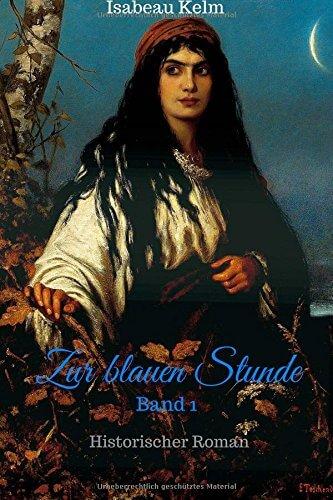 Zur blauen Stunde - Band 1: Historischer Roman