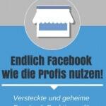 Endlich Facebook wie die Profis nutzen!