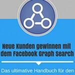 Neue Kunden gewinnen mit dem Facebook Graph Search von Reto Stuber & David Schmidbauer