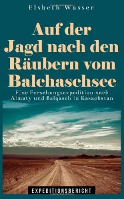 Auf der Jagd nach den Räubern vom Balchaschsee von Elsbeth Wasser  ist eine spannende Geschichte über zwei Frauen, die an einer Expedition teilnehmen wollen..