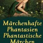 Märchenhafte Phantasien – Phantastische Märchen