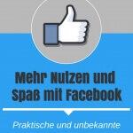 Mehr Nutzen und Spaß mit Facebook – Praktische und unbekannte Facebook – Funktionen für private Nutzer