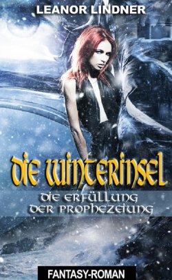 Die Winterinsel - Die Erfüllung der Prophezeiung von Leanor Lindner