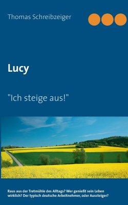 """Lucy: """"Ich steige aus!"""" von Thomas Schreibzeiger"""
