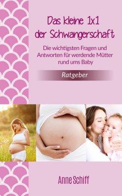 Das kleine 1x1 der Schwangerschaft von Anne Schiff