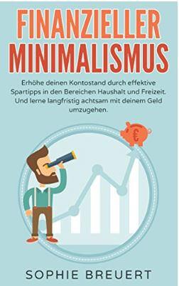 Finanzieller Minimalismus. Erhöhe deinen Kontostand durch effektive Tipps in den Bereichen Haushalt und Freizeit von Sophie Breuert