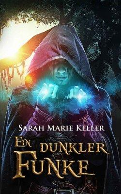 Ein dunkler Funke (Dalans Prophezeiung, Buch 1) von Sarah Marie Keller