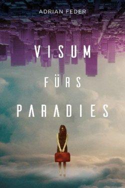 Visum fürs Paradies von Adrian Feder