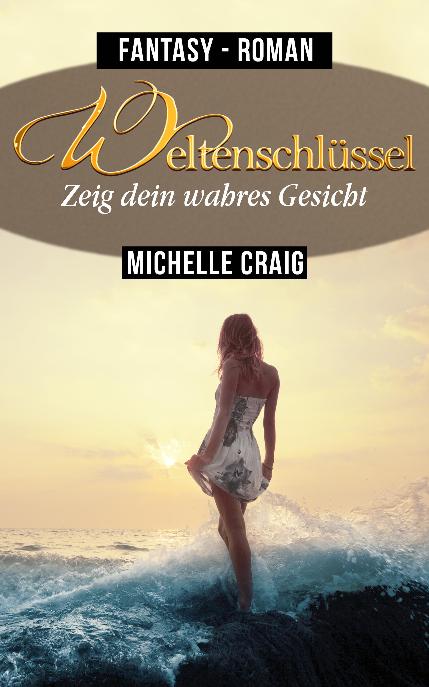 """""""Weltenschlüssel - Zeig dein wahres Gesicht"""" von Michelle Craig"""