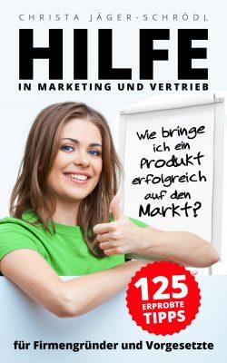 Christa Jäger-Schrödl - Hilfe! Wie bringe ich ein Produkt erfolgreich auf den Markt?