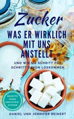 """""""Zucker - Was er wirklich mit uns anstellt und wie Sie Schritt für Schritt davon loskommen"""" von Daniel und Jennifer Reinert"""