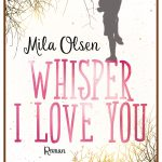 """Whisper I Love You"" von Mila Olsen"