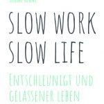 """""""Slow Work Slow Life – entschleunigt und gelassener leben"""" von Ulrike Reiche"""