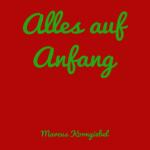 """""""Alles auf Anfang"""" von Marcus Korngiebel"""