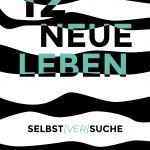 """""""12 Neue Leben: Selbst[ver]suche"""" von Sebastian Kühn"""