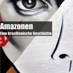 """""""Amazonen – eine brasilianische Geschichte"""" von Geyme Lechner Mannes"""