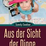 """""""Aus der Sicht der Dinge – eine ungewöhnliche Freundschaft"""" von Sandy Seeber"""