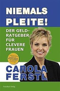 Carola Ferstl - Der Geldratgeber für clevere Frauen