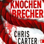 """""""Der Knochenbrecher"""" von Chris Carter"""
