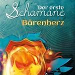 """""""Der erste Schamane – Bärenherz"""" von Anna Fricke"""
