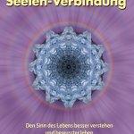 """Bewusste Seelen-Verbindung: Den Sinn des Lebens besser verstehen und bewusster leben durch universelle Botschaften"" von Edith Stutz-Stuber"