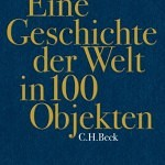"""""""Eine Geschichte der Welt in 100 Objekten – mehr als ein Geschichtsbuch"""" von Neil McGregor"""