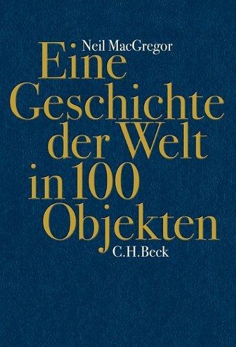 """""""Eine Geschichte der Welt in 100 Objekten - mehr als ein Geschichtsbuch"""" von Neil McGregor"""