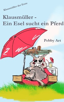 """""""Klausmüller - Ein Esel sucht ein Pferd"""" von Pebby Art"""