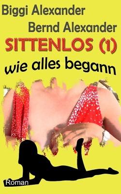 """""""Sittenlos - Teil 1"""" von Bernd und Biggi Alexander"""