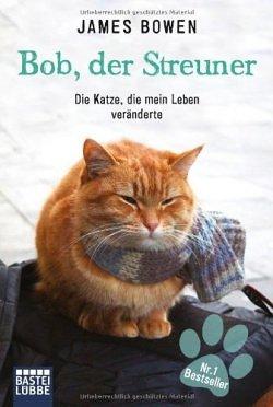 """""""Bob, der Streuner: Die Katze, die mein Leben veränderte"""" von James Bowen"""