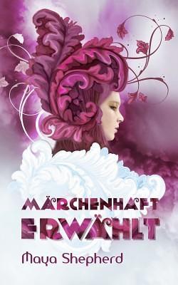 """Märchenhaft erwählt"" von Maya Shepherd"